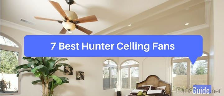 7-Best-Hunte-Ceiling-Fans-Reviewed